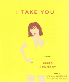 I take you : a novel / Eliza Kennedy. - Eliza Kennedy.
