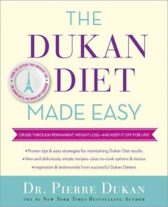 The Dukan diet made easy : cruise through permanent weight loss--and keep it off for life! - Dr. Pierre Dukan.