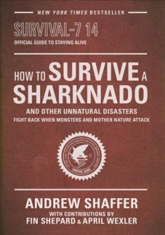 How to Survive a Sharknado and Other Unnatural Disasters : Fight Back When Monsters and Mother Nature Attack