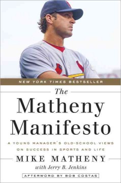 Matheny Manifesto : A Young Manager's Old-School Views on Success in Sports and Life