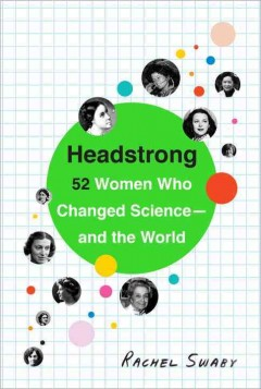 Headstrong : 52 Women Who Changed Science-and the World