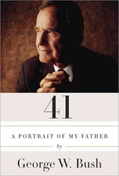 41 : a portrait of my father - by George W. Bush.