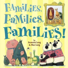 Families, families, families! /  by Suzanne Lang & Max Lang. - by Suzanne Lang & Max Lang.