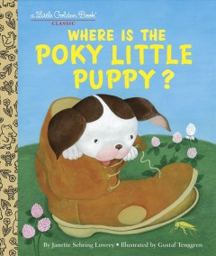 Where is the Poky Little Puppy? /  by Janette Sebring Lowrey ; illustrated by Gustaf Tenggren. - by Janette Sebring Lowrey ; illustrated by Gustaf Tenggren.
