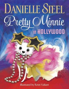 Pretty Minnie in Hollywood /  by Danielle Steel ; illustrated by Kristi Valiant. - by Danielle Steel ; illustrated by Kristi Valiant.