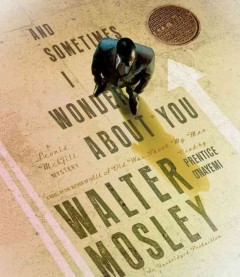 And sometimes I wonder about you /  Walter Mosley. - Walter Mosley.