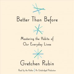 Better than before mastering the habits of our everyday lives / Gretchen Rubin. - Gretchen Rubin.