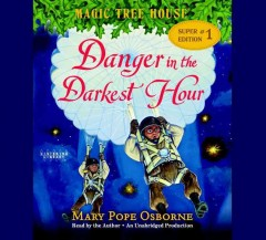 Danger in the darkest hour /  Mary Pope Osborne. - Mary Pope Osborne.