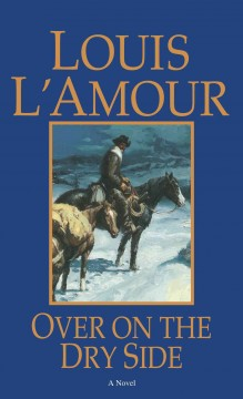 Over on the dry side /  Louis L'Amour. - Louis L'Amour.