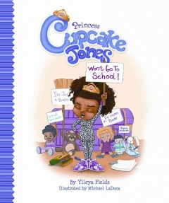 Princess Cupcake Jones won't go to school! - Ylleya Fields ; illustrated by Michael LaDuca.