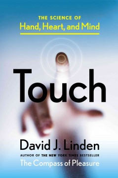 Touch : the science of hand, heart, and mind / David J. Linden. - David J. Linden.