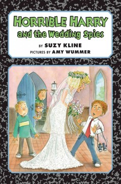 Horrible Harry and the wedding spies /  by Suzy Kline ; pictures by Amy Wummer. - by Suzy Kline ; pictures by Amy Wummer.