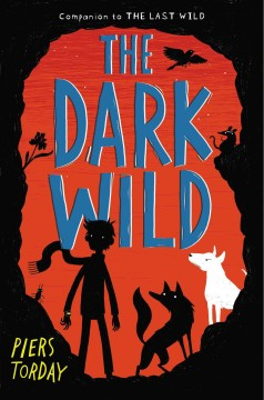The dark wild /  Piers Torday. - Piers Torday.