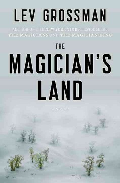 The magician's land : a novel - Lev Grossman.