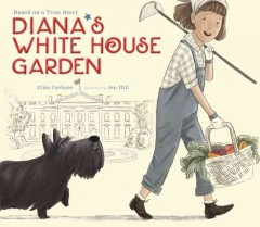Diana's White House garden /  Elisa Carbone ; illustrated by Jen Hill. - Elisa Carbone ; illustrated by Jen Hill.