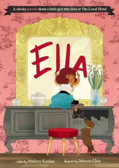 Ella /  written by Mallory Kasdan ; illustrated by Marcos Chin. - written by Mallory Kasdan ; illustrated by Marcos Chin.