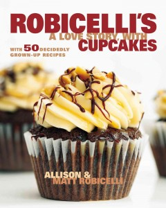 Robicelli's : a love story, with cupcakes : with 50 decidedly grown-up recipes / Allison & Matt Robicelli ; photographs by Eric Isaac. - Allison & Matt Robicelli ; photographs by Eric Isaac.
