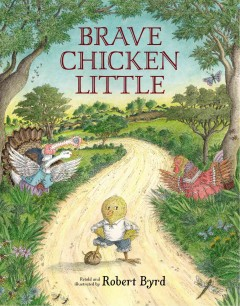 Brave Chicken Little /  retold and illustrated by Robert Byrd. - retold and illustrated by Robert Byrd.