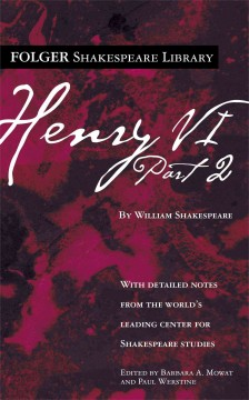 Henry VI, part 2 /  by William Shakespeare ; edited by Barbara A. Mowat and Paul Werstine. - by William Shakespeare ; edited by Barbara A. Mowat and Paul Werstine.