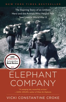 Elephant Company : The Inspiring Story of an Unlikely Hero and the Animals Who Helped Him Save Lives in World War II - Vicki Constantine Croke.