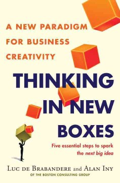Thinking in new boxes : a new paradigm for business creativity / Luc de Brabandere and Alan Iny.