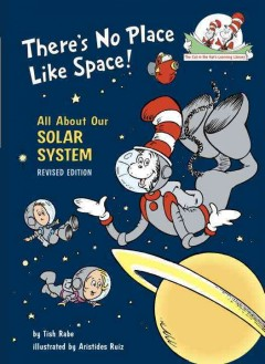 There's no place like space /  by Tish Rabe ; illustrated by Aristides Ruiz. - by Tish Rabe ; illustrated by Aristides Ruiz.