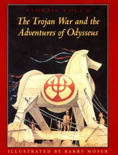 The Trojan War and the adventures of Odysseus /  Padraic Colum ; illustrated by Barry Moser ; afterword by Peter Glassman.