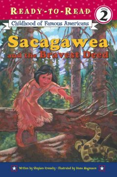 Sacagawea and the bravest deed /  written by Stephen Krensky ; illustrated by Diana Magnuson. - written by Stephen Krensky ; illustrated by Diana Magnuson.