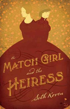 The match girl and the heiress /  Seth Koven.