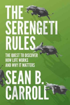 Serengeti Rules : The Quest to Discover How Life Works and Why It Matters