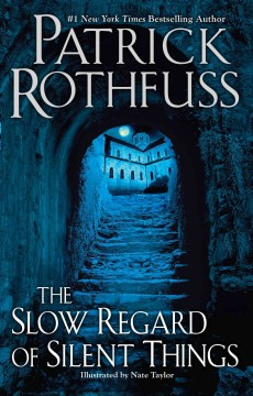 The slow regard of silent things. Patrick Rothfuss.