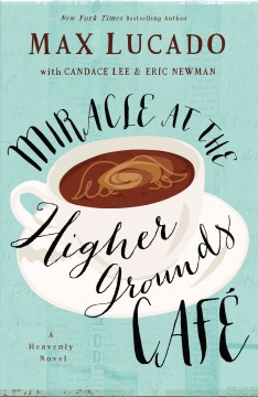Miracle at the Higher Grounds Café /  Max Lucado with Eric Newman and Candace Lee. - Max Lucado with Eric Newman and Candace Lee.