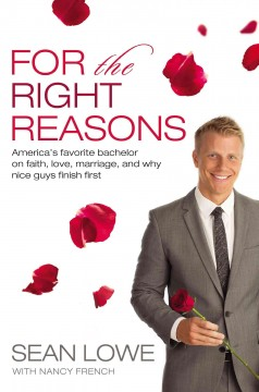 For the Right Reasons : America's Favorite Bachelor on Faith, Love, Marriage, and Why Nice Guys Finish First