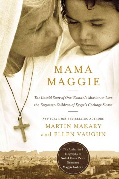 Mama Maggie : The Untold Story of One Woman's Mission to Love the Forgotten Children of Egypt's Garbage Slums