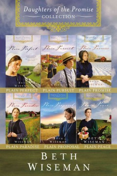 The complete daughters of the promise collection : Plain Perfect, Plain Pursuit, Plain Promise, Plain Paradise, Plain Proposal, and Plain Peace. Beth Wiseman.