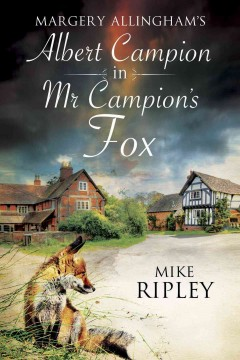 Margery Allingham's Albert Campion returns in Mr Campion's fox /  by Mike Ripley. - by Mike Ripley.