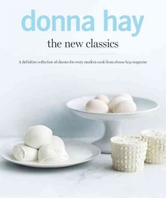 The new classics : a definitive collection of classics for every modern cook from Donna Hay magazine - Donna Hay.