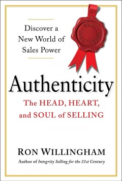 Authenticity : The Head, Heart, and Soul of Selling