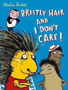 Bristly hair and I don't care! /  Nadia Budde ; translated by Jeremy Frazkee. - Nadia Budde ; translated by Jeremy Frazkee.