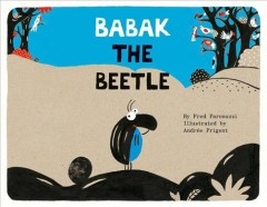 Babak the beetle /  by Fred Paronuzzi ; illustrated by Andrée Prigent ; English translation by Elie Brangbour. - by Fred Paronuzzi ; illustrated by Andrée Prigent ; English translation by Elie Brangbour.