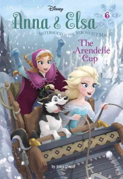 The Arendelle Cup /  by Erica David ; illustrated by Bill Robinson, Manuela Razzi, Francesco Legramandi, and Gabriella Matta. - by Erica David ; illustrated by Bill Robinson, Manuela Razzi, Francesco Legramandi, and Gabriella Matta.