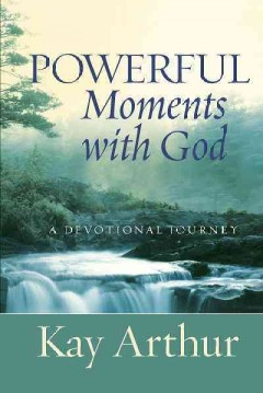 Powerful moments with God - Kay Arthur.