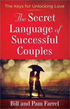 The secret language of successful couples - Bill and Pam Farrel.