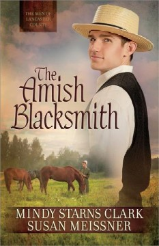 The Amish blacksmith - Mindy Starns Clark, Susan Meissner.