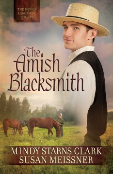 The Amish blacksmith - Mindy Starns Clark and Susan Meissner.