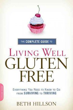 The complete guide to living well gluten-free : everything you need to know to go from surviving to thriving - Beth Hillson.