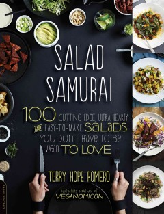 Salad samurai i : 100 cutting-edge, ultra-hearty, easy-to-make salads you don't have to be vegan to love - Terry Hope Romero.