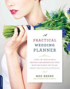 Practical Wedding Planner : A Step-by-step Guide to Creating the Wedding You Want With the Budget You've Got (Without Losing Your Mind in the Process)