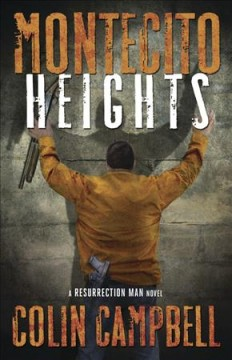 Montecito heights : a Resurrection Man novel - Colin Campbell.