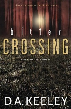 Bitter crossing : a Peyton Cote novel - D. A. Keeley.